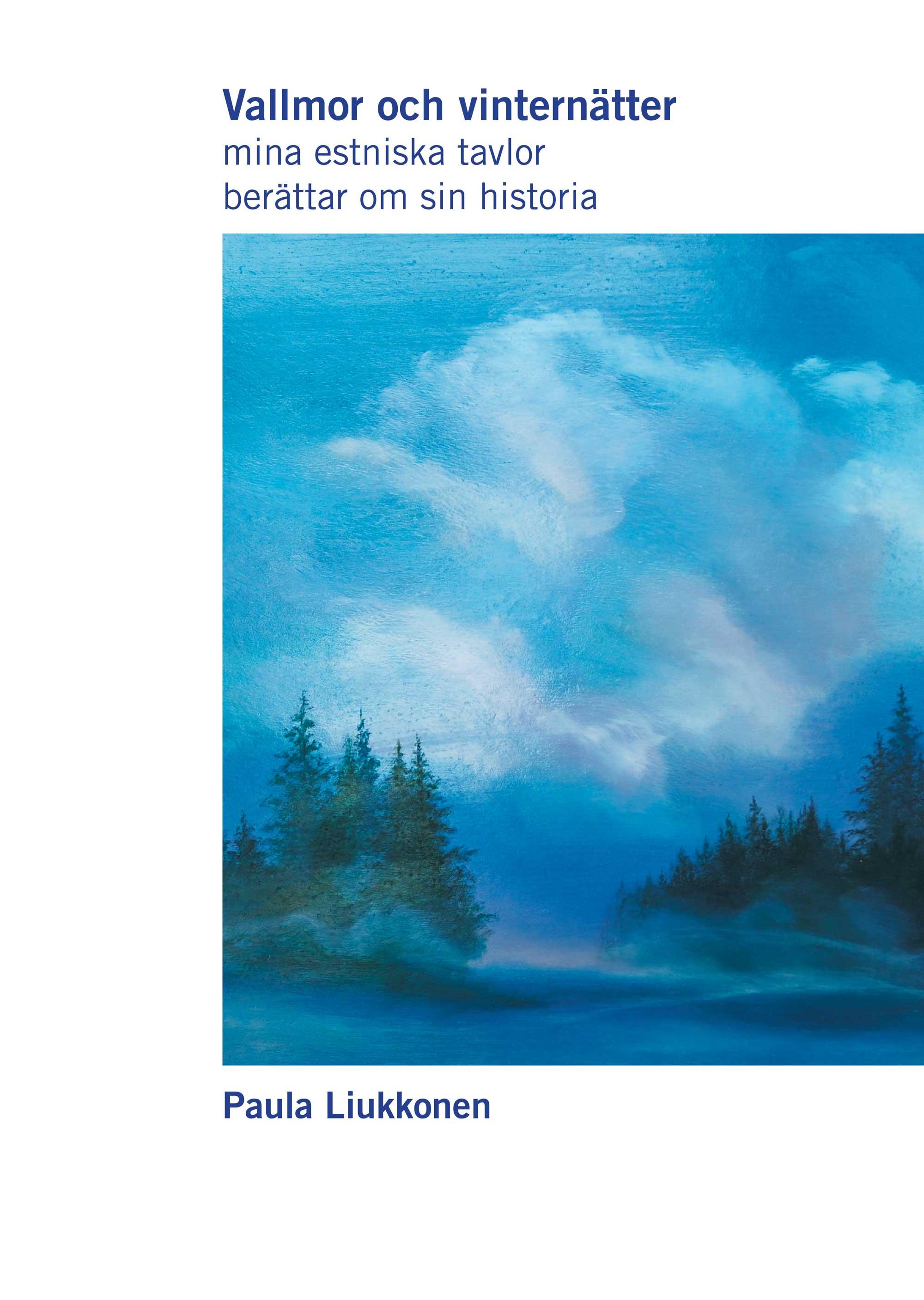 Vallmor och vinternätter : mina estniska tavlor berättar om sin historia av Paula Liukkonen